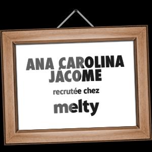 Ana Carolina Jácome recrutée chez melty